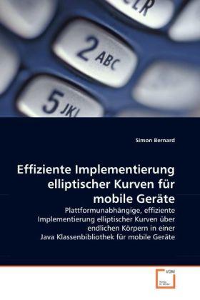 Effiziente Implementierung elliptischer Kurven für mobile Geräte - Plattformunabhängige, effiziente Implementierung elliptischer Kurven über endlichen Körpern in einer Java Klassenbibliothek für mobile Geräte