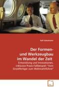 Gebeshuber Ralf: Der Formen- und Werkzeugbau im Wandel der Zeit