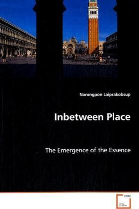 Inbetween Place - The Emergence of the Essence - Laiprakobsup, Narongpon