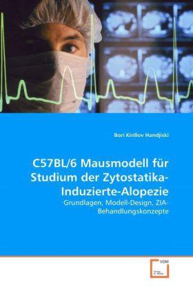 C57BL/6 Mausmodell für Studium der Zytostatika-Induzierte-Alopezie - Grundlagen, Modell-Design, ZIA-Behandlungskonzepte - Kirillov Handjiski, Bori