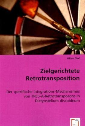 Zielgerichtete Retrotransposition - Der spezifische Integrations-Mechanismus von TRE5-A-Retrotransposons in Dictyostelium discoideum