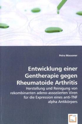 Entwicklung einer Gentherapie gegen Rheumatoide Arthritis - Herstellung und Reinigung von rekombinanten adeno-assoziierten Viren für die Expression eines anti-TNF alpha Antikörpers - Massoner, Petra