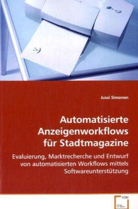 Automatisierte Anzeigenworkflows für Stadtmagazine - Evaluierung, Marktrecherche und Entwurf von automatisierten Workflows mittels Softwareunterstützung - Simonen, Jussi