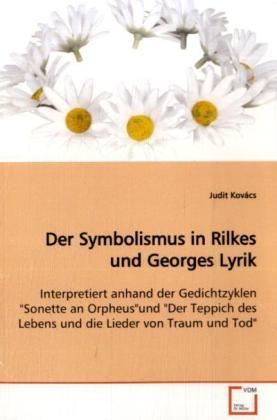 Der Symbolismus in Rilkes und Georges Lyrik - Interpretiert anhand der Gedichtzyklen