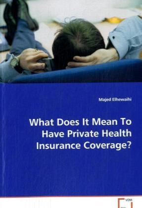 What Does It Mean To Have Private Health Insurance Coverage? - Elhewaihi, Majed