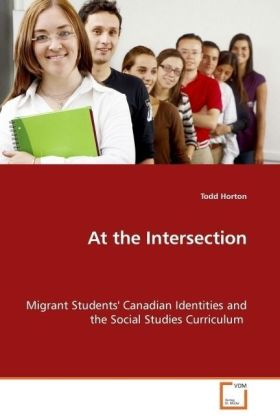 At the Intersection - Migrant Students' Canadian Identities and the Social Studies Curriculum - Horton, Todd