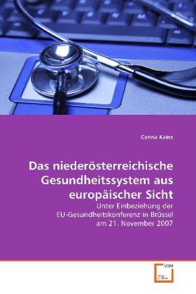 Das niederösterreichische Gesundheitssystem aus  europäischer Sicht - Unter Einbeziehung  der  EU-Gesundheitskonferenz  in Brüssel  am 21. November 2007