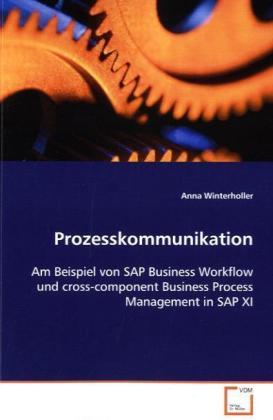 Prozesskommunikation - Am Beispiel von SAP Business Workflow undcross-component Business Process Management in SAP XI