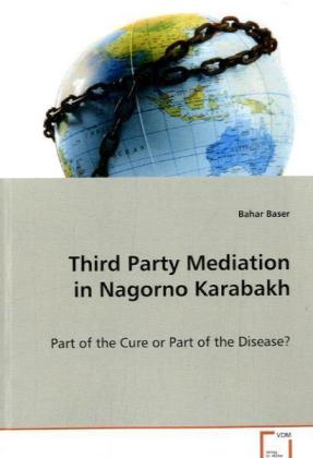 Third Party Mediation in Nagorno Karabakh - Part of the Cure or Part of the Disease? - Baser, Bahar