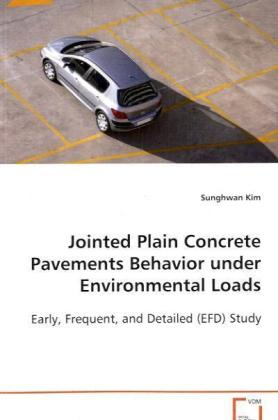 Jointed Plain Concrete Pavements Behavior under Environmental Loads - Early, Frequent, and Detailed (EFD) Study