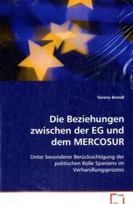 Die Beziehungen zwischen der EG und dem MERCOSUR - Unter besonderer Berücksichtigung der politischen Rolle Spaniens im Verhandlungsprozess