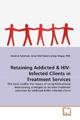 Retaining Addicted - This book studies the impact of using Motivational  Interviewing strategies to increase treatment  retention for addicted - Patterson, David A.