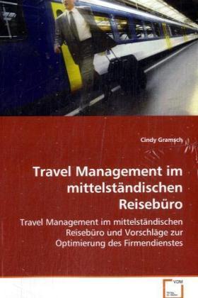 Travel Management im mittelständischen Reisebüro und Vorschläge zur Optimierung des Firmendienstes - Gramsch, Cindy