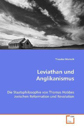 Leviathan und Anglikanismus - Die Staatsphilosophie von Thomas Hobbes zwischen Reformation und Revolution - Marloth, Theodor