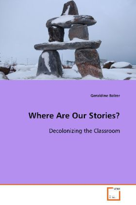 Where Are Our Stories? - Decolonizing the Classroom - Balzer, Geraldine
