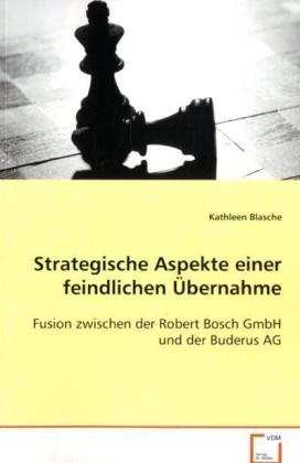 Strategische Aspekte einer feindlichen Übernahme - Fusion zwischen der Robert Bosch GmbH und der Buderus AG - Blasche, Kathleen
