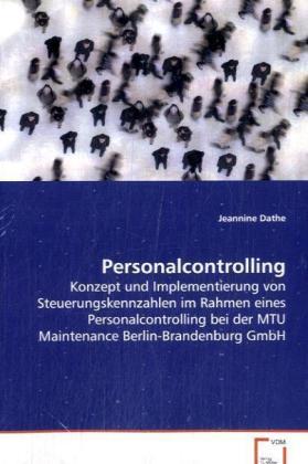 Personalcontrolling - Konzept und Implementierung von Steuerungskennzahlen im Rahmen eines Personalcontrolling bei der MTU Maintenance Berlin-Brandenburg GmbH - Dathe, Jeannine