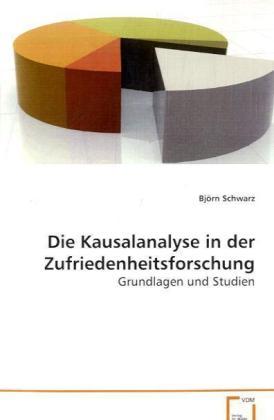 Die Kausalanalyse in der Zufriedenheitsforschung - Grundlagen und Studien - Schwarz, Björn