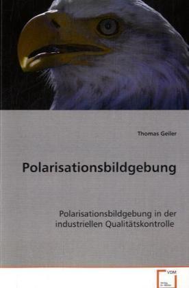 Polarisationsbildgebung in der industriellen Qualitätskontrolle - Geiler, Thomas