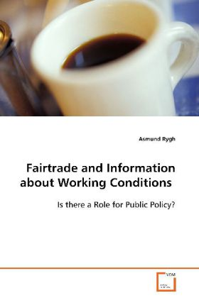Fairtrade and Information about Working Conditions - Is there a Role for Public Policy?