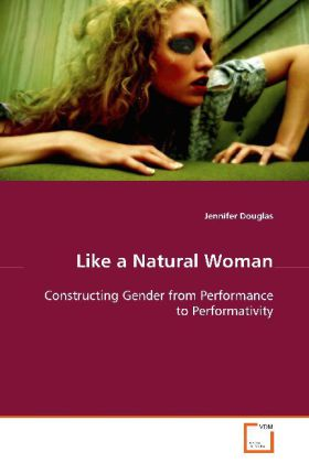 Like a Natural Woman - Constructing Gender from Performance to  Performativity - Douglas, Jennifer