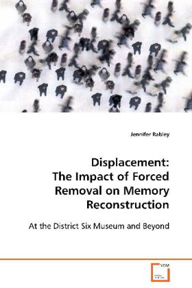 Displacement: The Impact of Forced Removal on Memory  Reconstruction - At the District Six Museum and Beyond - Rabley, Jennifer