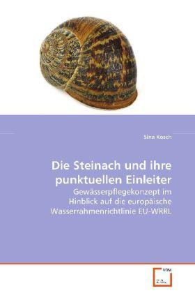 Die Steinach und ihre punktuellen Einleiter - Gewässerpflegekonzept im Hinblick auf die europäische Wasserrahmenrichtlinie EU-WRRL - Kosch, Sina