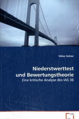 Niederstwerttest und Bewertungstheorie - Eine kritische Analyse des IAS 36 - Hafner, Viktor