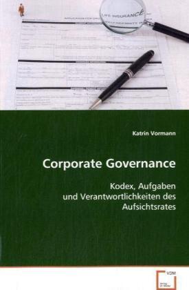 Corporate Governance - Kodex, Aufgaben und Verantwortlichkeiten des Aufsichtsrates - Vormann, Katrin