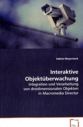 Interaktive Objektüberwachung - Integration und Verarbeitung von dreidimensionalen Objekten in Macromedia Director - Meyersieck, Sabine