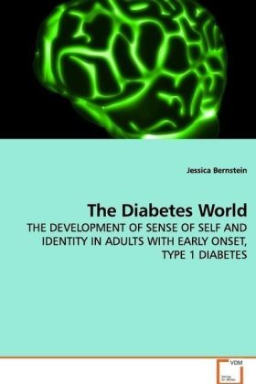 The Diabetes World - THE DEVELOPMENT OF SENSE OF SELF AND IDENTITY IN ADULTS WITH EARLY ONSET, TYPE 1 DIABETES - Bernstein, Jessica