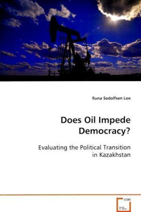 Does Oil Impede Democracy? - Evaluating the Political Transition in Kazakhstan - Loe, Runa Sedolfsen