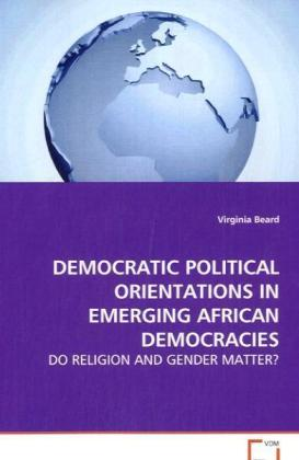 Democratic Political Orientations in Emerging African Democracies - Do Religion and Gender Matter? - Beard, Virginia