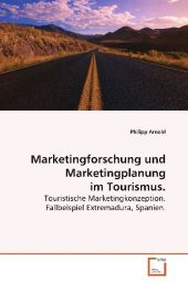 Marketingforschung und Marketingplanung im Tourismus. - Philipp Arnold