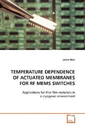 Temperature Dependence of Actuated Membranes for RF MEMS Switches - Applications for thin film materials in a cryogenicenvironment - Noel, Julien