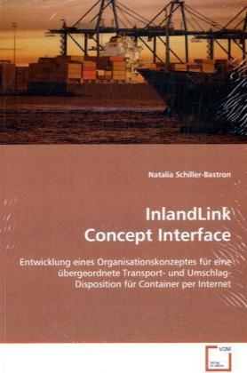 InlandLink Concept Interface - Entwicklung eines Organisationskonzeptes für eine  übergeordnete Transport- und Umschlag-Disposition  für Container per Internet - Schiller-Bastron, Natalia