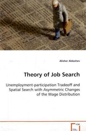 Theory of Job Search - Unemployment-participation Tradeoff and Spatial Search with Asymmetric Changes of the Wage Distribution - Aldashev, Alisher