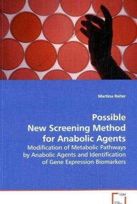 Possible New Screening Method for Anabolic Agents - Modification of Metabolic Pathways by Anabolic Agents and Identification of Gene Expression Biomarkers - Reiter, Martina