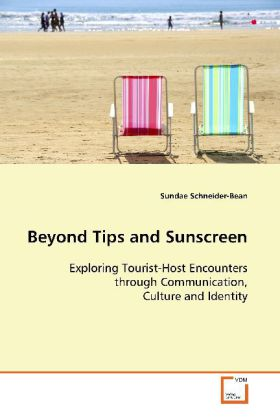 Beyond Tips and Sunscreen - Exploring Tourist-Host Encounters through  Communication, Culture and Identity - Schneider-Bean, Sundae