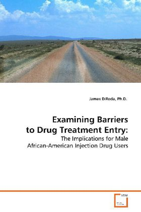 Examining Barriers to Drug Treatment Entry: - The Implications for Male African-American Injection Drug Users - DiReda, James
