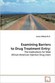 Examining Barriers To Drug Treatment Entry - James Direda