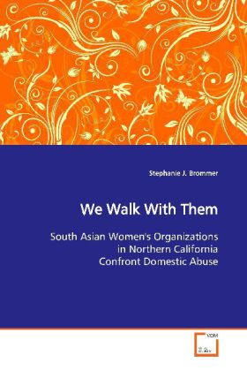 We Walk With Them - South Asian Women's Organizations in Northern  California Confront Domestic Abuse - Brommer, Stephanie J.