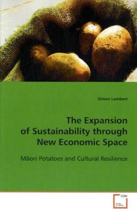The Expansion of Sustainability through New Economic  Space - Maori Potatoes and Cultural Resilience