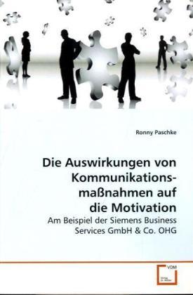 Die Auswirkungen von Kommunikations- maßnahmen auf  die Motivation - Am Beispiel der Siemens Business Services GmbH - Paschke, Ronny