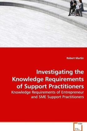 Investigating the Knowledge Requirements of Support Practitioners - Knowledge Requirements of Entrepreneur and SME Support Practitioners - Martin, Robert