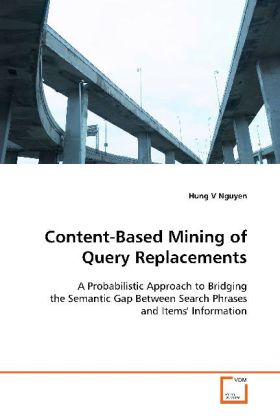 Content-Based Mining of Query Replacements - A Probabilistic Approach to Bridging the SemanticGap Between Search Phrases and Items' Information - Nguyen, Hung V