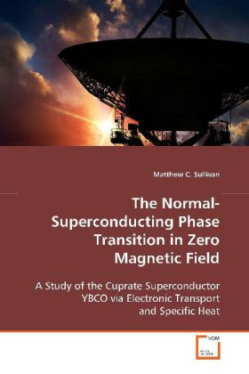 The Normal-Superconducting Phase Transition in Zero Magnetic Field - A Study of the Cuprate Superconductor YBCO via Electronic Transport and Specific Heat - Sullivan, Matthew C.