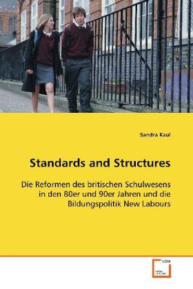 Standards and Structures - Die Reformen des britischen Schulwesens in den 80erund 90er Jahren und die Bildungspolitik New Labours - Kaul, Sandra