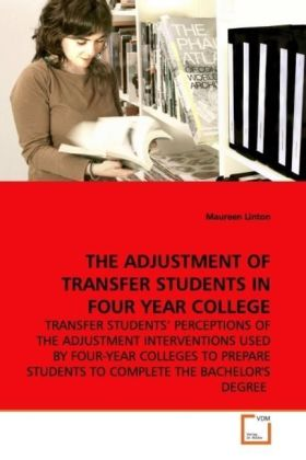 THE ADJUSTMENT OF TRANSFER STUDENTS IN FOUR YEAR  COLLEGE - TRANSFER STUDENTS  PERCEPTIONS OF THE ADJUSTMENT  INTERVENTIONS USED BY FOUR-YEAR COLLEGES TO PREPARE  STUDENTS TO COMPLETE THE BACHELOR'S DEGREE - Linton, Maureen