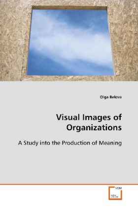 Visual Images of Organizations - A Study into the Production of Meaning - Belova, Olga